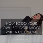 How to do your own boudoir shoot with a phone – update